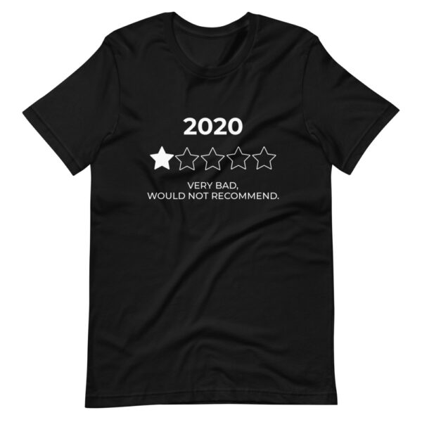 """Unisex-T-Shirt """"2020. Very Bad. Would not recommend"""""""